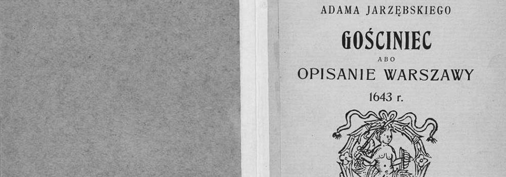 Adam Jarzębski — Gościniec, abo krótkie opisanie Warszawy, 1909, Biblioteka Narodowa, wikipedia.org (CC BY-SA)